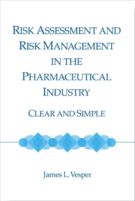 Risk Assessment and Risk Management in the Pharmaceutical Industry: Clear and Simple (2006)