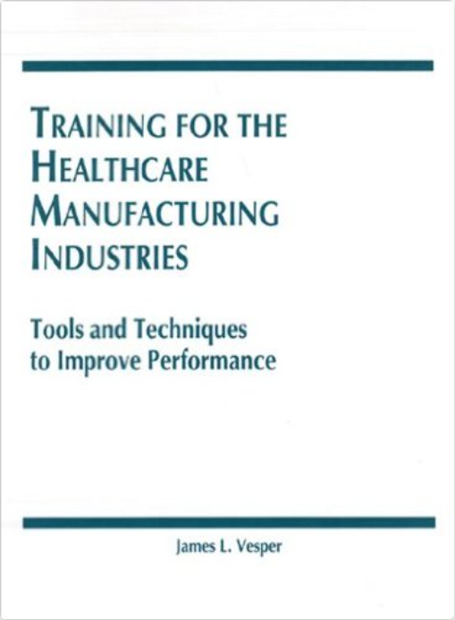 Training for the Healthcare Manufacturing Industries: Tools and Techniques to Improve Performance (1993)