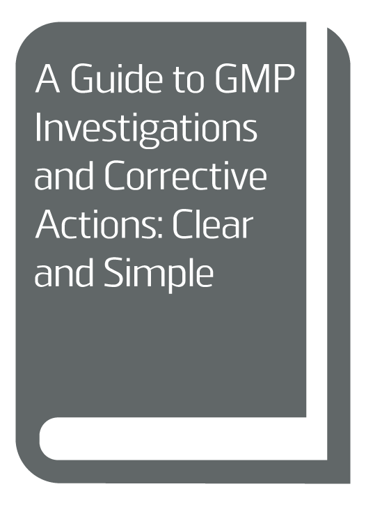 A Guide to GMP Investigations and Corrective Actions: Clear and Simple (publication planned for 2016)
